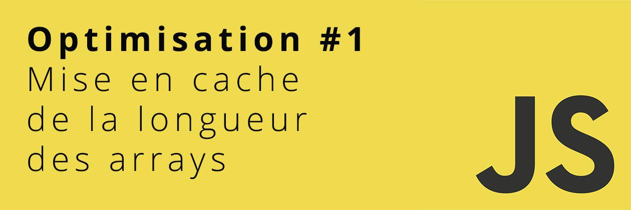 Optimisation #1 Javascript : Mise en cache de la longueur d'un array