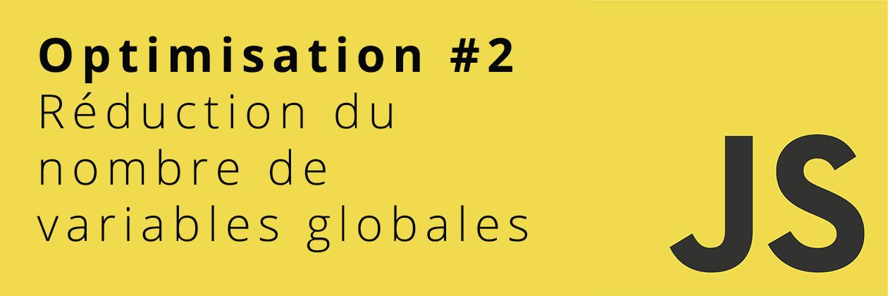 Optimisation #2 Javascript : Réduction du nombre de variables globales